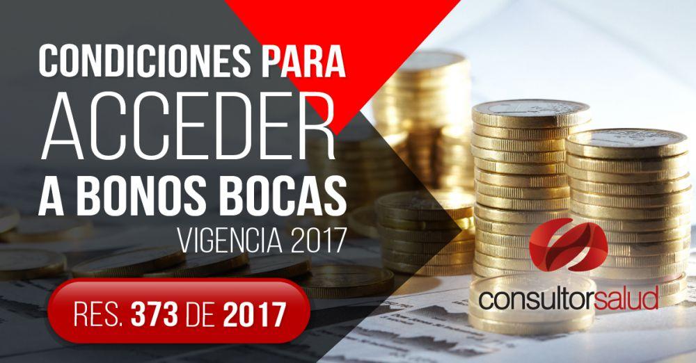 condiciones para acceder a bonos bocas vigencia 2017 resolucion 373 de 2017 www.consultorsalud.com