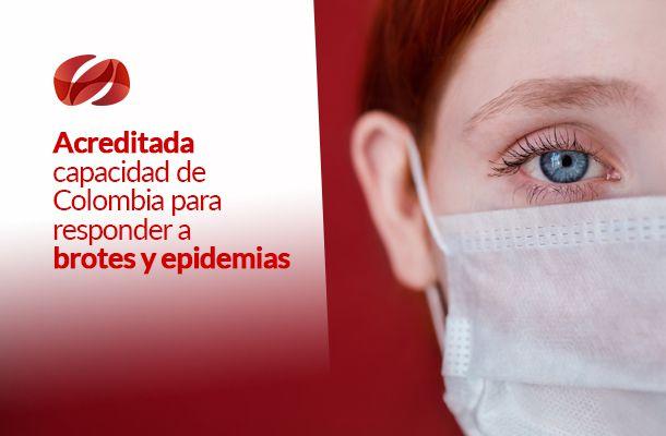 acreditada capacidad de colombia para responder a brotes y epidemias