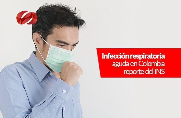 infeccion respiratoria aguda en colombia   reporte del ins