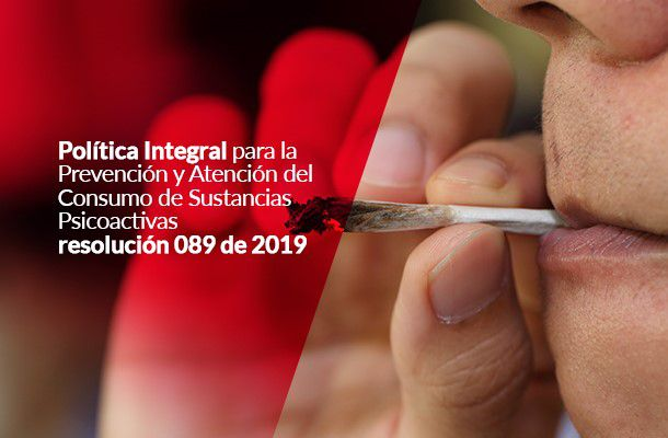 politica integral para la prevencion y atencion del consumo de sustancias psicoactivas resolucion 089 de 2019